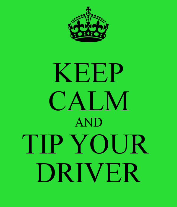 keep calm and tip your driver